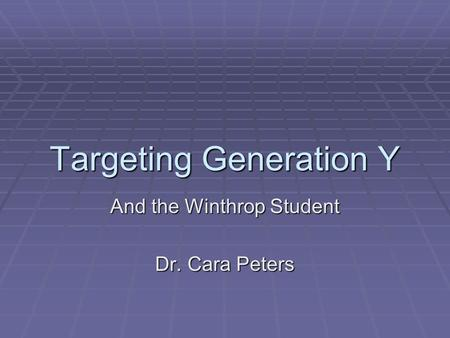 Targeting Generation Y And the Winthrop Student Dr. Cara Peters.