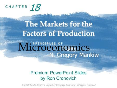 © 2009 South-Western, a part of Cengage Learning, all rights reserved C H A P T E R The Markets for the Factors of Production M icroeonomics P R I N C.
