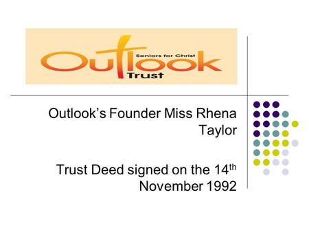 Outlook's Founder Miss Rhena Taylor Trust Deed signed on the 14 th November 1992.