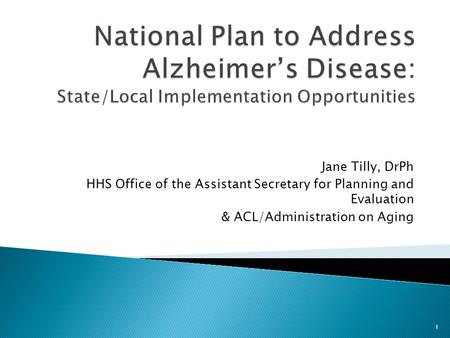 Jane Tilly, DrPh HHS Office of the Assistant Secretary for Planning and Evaluation & ACL/Administration on Aging 1.