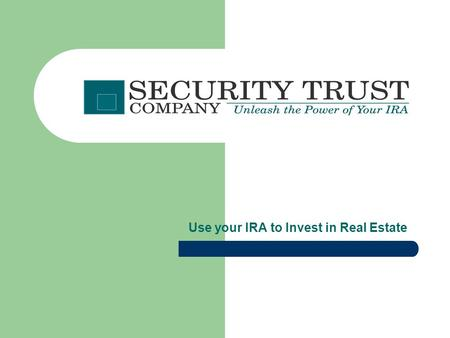 Use your IRA to Invest in Real Estate. Contents Purpose Facts and History Benefits and Guidelines Security Trust Company Investment examples Summary and.