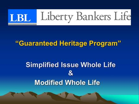 "Simplified Issue Whole Life & Modified Whole Life ""Guaranteed Heritage Program"""