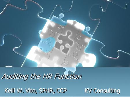 Auditing the HR Function Kelli W. Vito, SPHR, CCP KV Consulting.