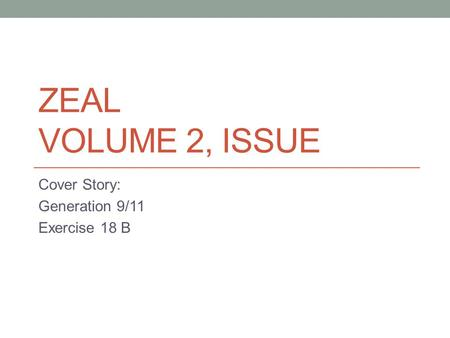 ZEAL VOLUME 2, ISSUE Cover Story: Generation 9/11 Exercise 18 B.