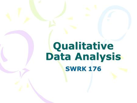Qualitative Data Analysis SWRK 176. One way of describing the difference between qualitative and quantitative methods is to talk about the purpose of.