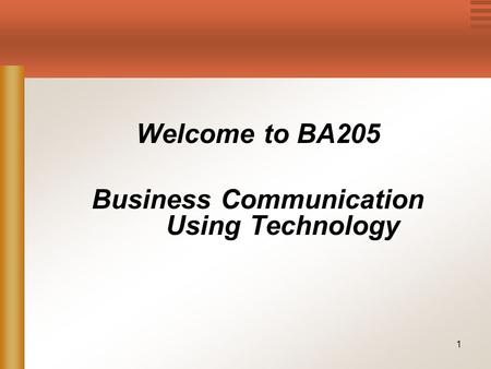 1 Welcome to BA205 Business Communication Using Technology.