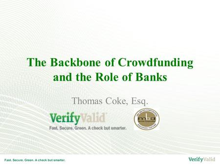 The Backbone of Crowdfunding and the Role of Banks Thomas Coke, Esq.