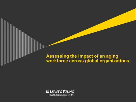 Assessing the impact of an aging workforce across global organizations.
