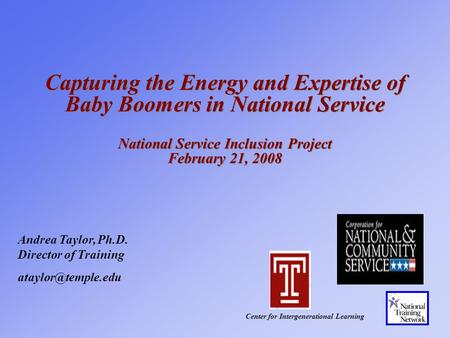 Capturing the Energy and Expertise of Baby Boomers in National Service National Service Inclusion Project February 21, 2008 Center for Intergenerational.