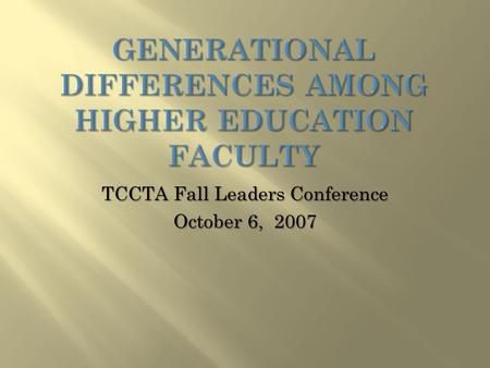 TCCTA Fall Leaders Conference October 6, 2007.  Veterans : Also called the Silent Generation, Traditionalists and Seniors, these individuals were born.
