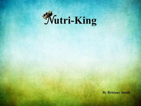 N utri-King By Brittany Smith. The Big Idea Offering health conscious people a natural, organic food alternative with the quick service and convenience.