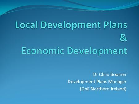Dr Chris Boomer Development Plans Manager (DoE Northern Ireland)