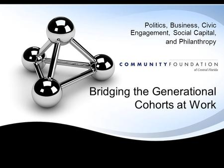 Bridging the Generational Cohorts at Work Politics, Business, Civic Engagement, Social Capital, and Philanthropy.