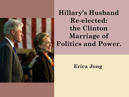 Hillary's Husband Re-elected: the Clinton Marriage of Politics and Power. Erica Jong.