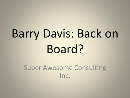Barry Davis: Back on Board? Super Awesome Consulting Inc.