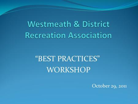 """BEST PRACTICES"" WORKSHOP October 29, 2011. SMART PRACTICES: Volunteering Leadership The WDRA Board of Management, Subcommittees and Teams, and Organizational."