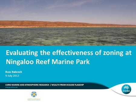 Evaluating the effectiveness of zoning at Ningaloo Reef Marine Park CSIRO MARINE AND ATMOSPHERIC RESEARCH / WEALTH FROM OCEANS FLAGSHIP Russ Babcock 9.