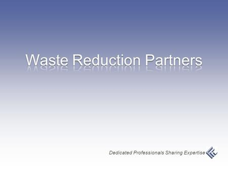 Dedicated Professionals Sharing Expertise. Waste Reduction Partners is a working partnership with: www.wastereductionpartners.org Land-of-Sky Regional.