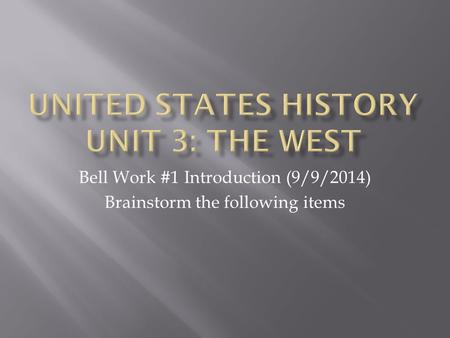 Bell Work #1 Introduction (9/9/2014) Brainstorm the following items.