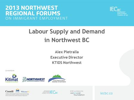Labour Supply and Demand in Northwest BC Alex Pietralla Executive Director KTIDS Northwest.
