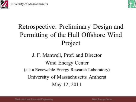 Mechanical and Industrial EngineeringWind Energy Center University of Massachusetts Retrospective: Preliminary Design and Permitting of the Hull Offshore.