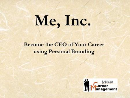 Me, Inc. Become the CEO of Your Career using Personal Branding.