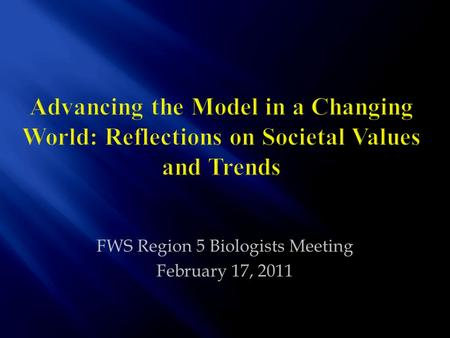 FWS Region 5 Biologists Meeting February 17, 2011.