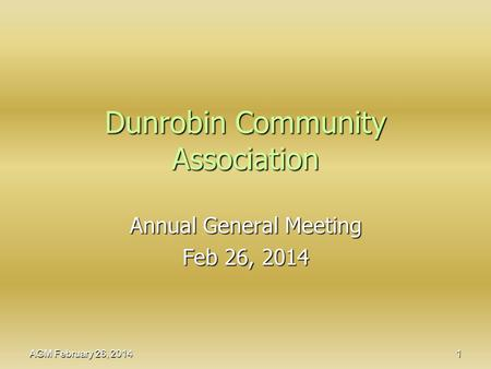 Dunrobin Community Association Annual General Meeting Feb 26, 2014 AGM February 26, 2014 1.