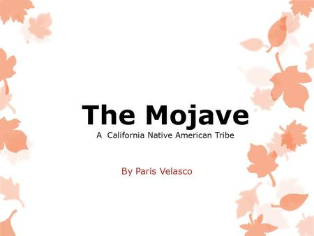 The Mojave A California Native American Tribe By Paris Velasco.