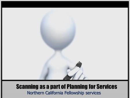 Scanning as a part of Planning for Services Northern California Fellowship services.
