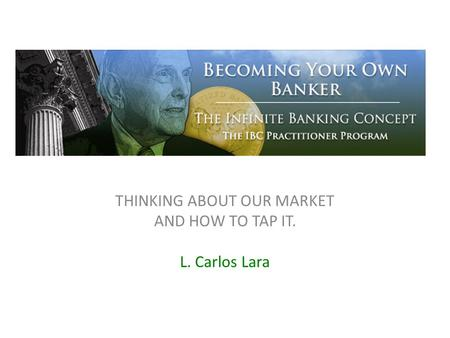 THINKING ABOUT OUR MARKET AND HOW TO TAP IT. L. Carlos Lara.
