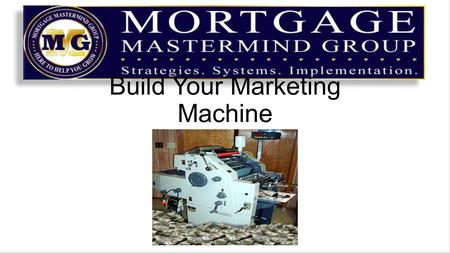 Build Your Marketing Machine. A Money Machine is a sequence of Actions you take to create a lead, cultivate the lead and close them as clients It is something.