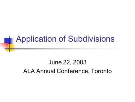 Application of Subdivisions June 22, 2003 ALA Annual Conference, Toronto.