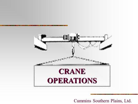 CRANE OPERATIONS Cummins Southern Plains, Ltd.. Crane Operations Inspection Rigging Wire Rope Construction Chain Rigging Synthetic Slings Types of Hitches.