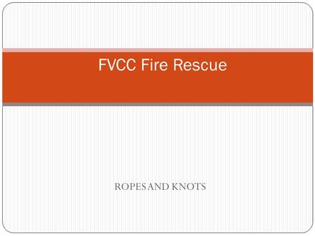 FVCC Fire Rescue ROPES AND KNOTS.