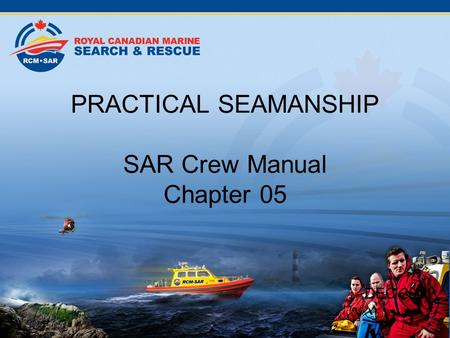 PRACTICAL SEAMANSHIP SAR Crew Manual Chapter 05 DEC 2011.