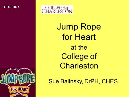 TEXT BOX Jump Rope for Heart at the College of Charleston Sue Balinsky, DrPH, CHES.