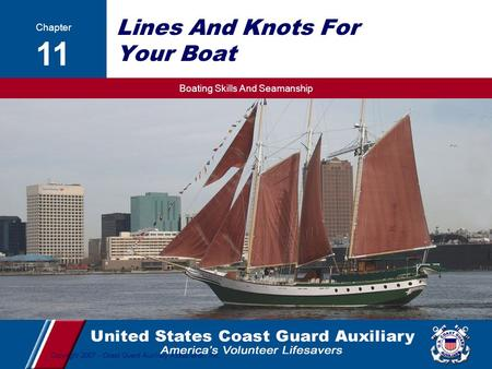 Boating Skills And Seamanship 1 Copyright 2007 - Coast Guard Auxiliary Association, Inc. Lines And Knots For Your Boat Chapter 11.