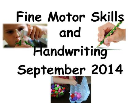 Fine Motor Skills and Handwriting September 2014