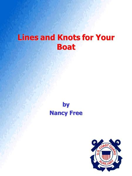 Lines and Knots for Your Boat by Nancy Free. 2 Marlinespike Seamanship Art of handling and working with ropeArt of handling and working with rope This.
