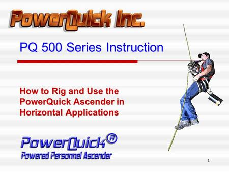 1 How to Rig and Use the PowerQuick Ascender in Horizontal Applications PQ 500 Series Instruction.