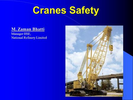 1 Cranes Safety M. Zaman Bhatti Manager HSE, National Refinery Limited.
