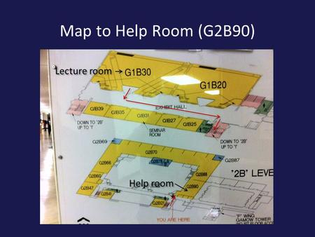 Map to Help Room (G2B90) Lecture room Help room Homework Turn in your homework at the beginning of class next lecture. It will be collected shortly after.