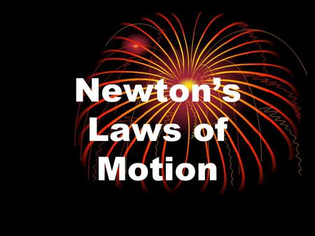 Newton's Laws of Motion. To get us started…. Sir Isaac Newton Born in England in 1643 Lived for 85 years.