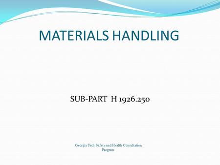 MATERIALS HANDLING SUB-PART H 1926.250 Georgia Tech Safety and Health Consultation Program.