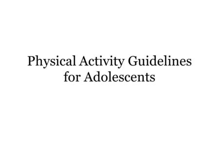 Physical Activity Guidelines for Adolescents. Key Guidelines for Adolescents Adolescents should do 60 minutes (1 hour) or more of physical activity daily.