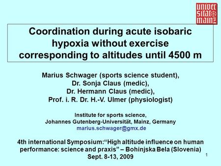 1 Coordination during acute isobaric hypoxia without exercise corresponding to altitudes until 4500 m Marius Schwager (sports science student), Dr. Sonja.