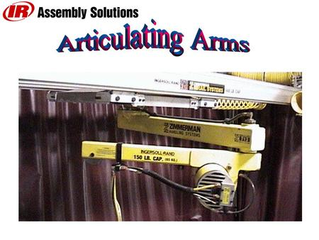 APPLICATIONS: WHENEVER IT IS NOT POSSIBLE TO INSTALL A RAIL SYSTEM DIRECTLY ABOVE A WORK AREA, AN ARTICULATING ARM IS A SOLUTION ARTICULATING ARMS PROVIDE.