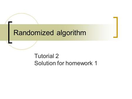 Randomized algorithm Tutorial 2 Solution for homework 1.