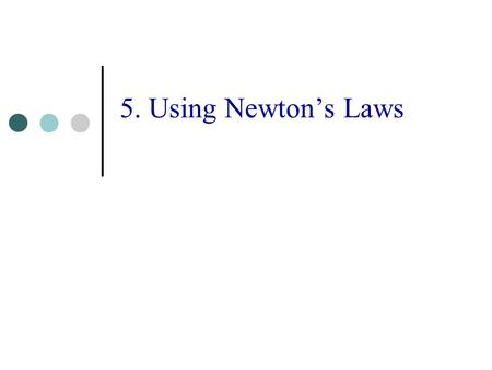 5. Using Newton's Laws. Newton's Third Law 3 Law of Action and Reaction Forces always occur in equal and opposite pairs A B A acts on B B acts on A.